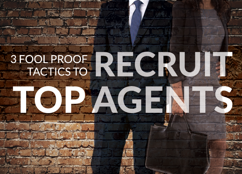 3 Fool Proof Tactics to Recruit Top Agents