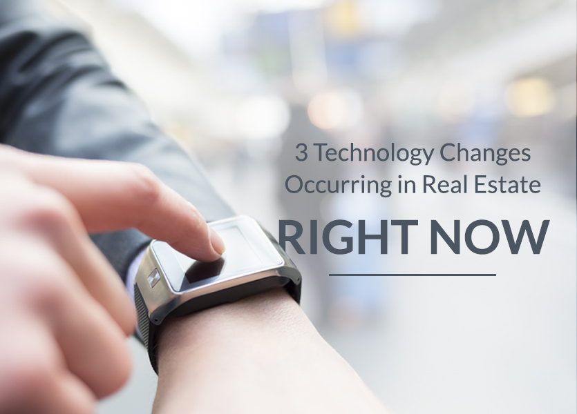 3 Technology Changes Occurring In Real Estate—Right Now