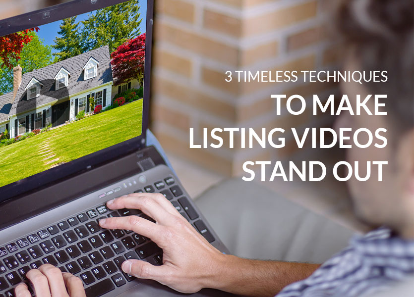 3 Timeless Techniques to Make Listing Videos Stand Out