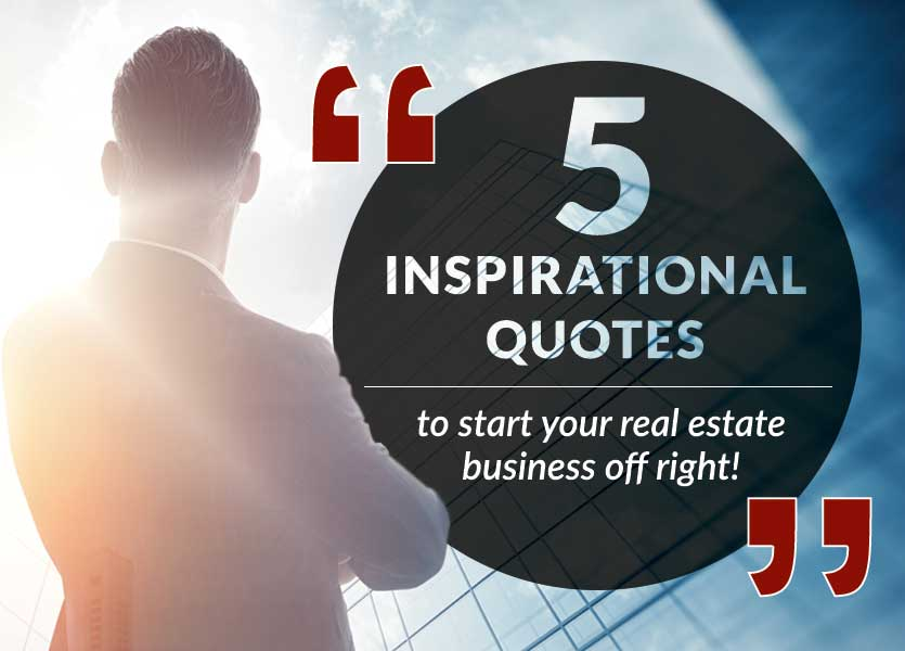 5 Inspirational Quotes to Start Your Real Estate Business Off Right