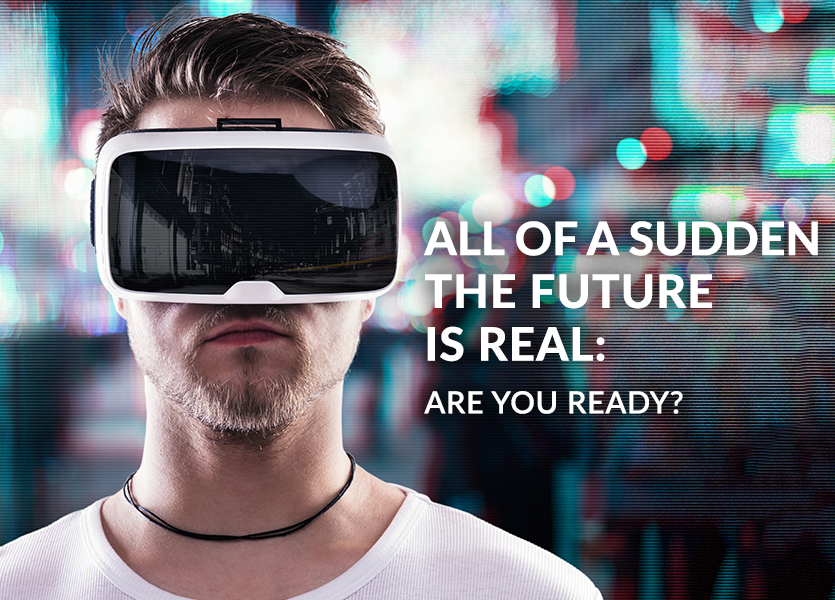 All of a Sudden the Future is Real: Are You Ready?