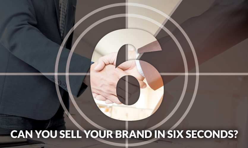 Can You Sell Your Brand in Six Seconds?