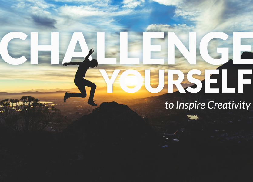 Challenge Yourself to Inspire Creativity