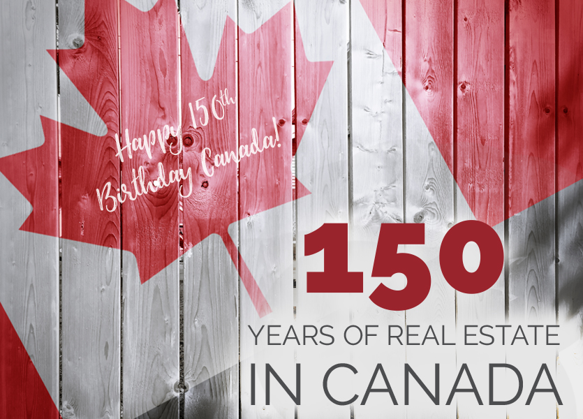 Happy 150th Birthday Canada! 150 Years of Real Estate in Canada
