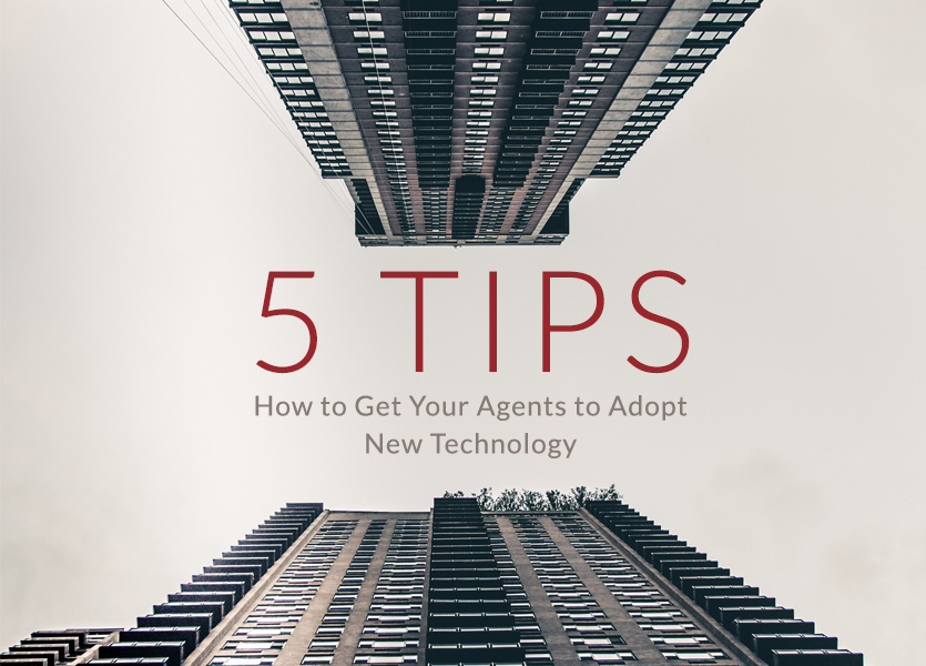 5 Tips on How to Get Your Agents to Adopt New Technology