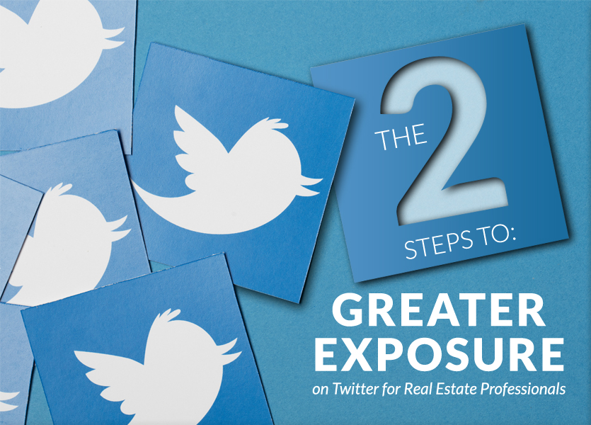 The 2 Steps to Greater Exposure on Twitter for Real Estate Professionals