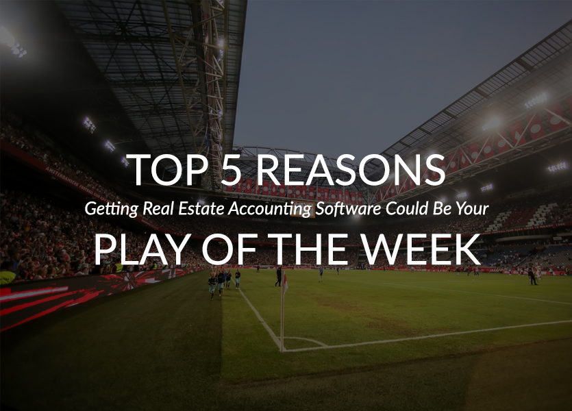 Top 5 Reasons Getting Real Estate Accounting Software Could Be Your Play of the Week
