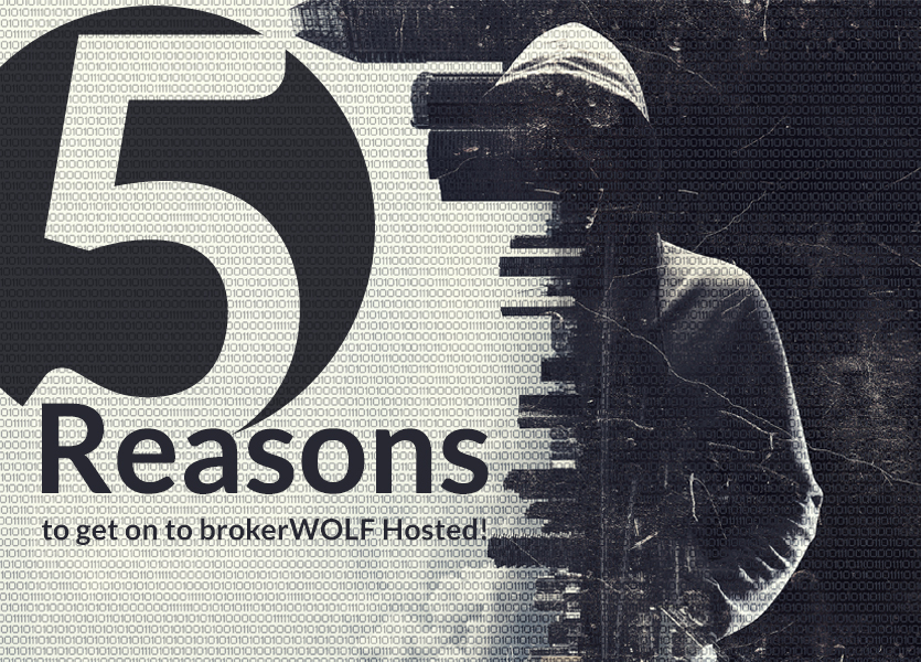 5 Reasons to get onto brokerWOLF hosted