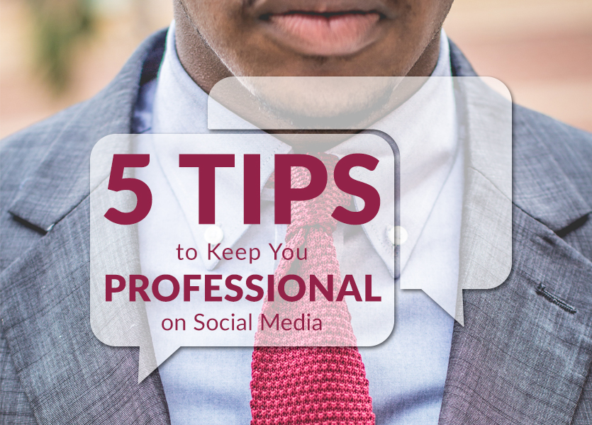 5 Tips to Keep You Professional on Social Media