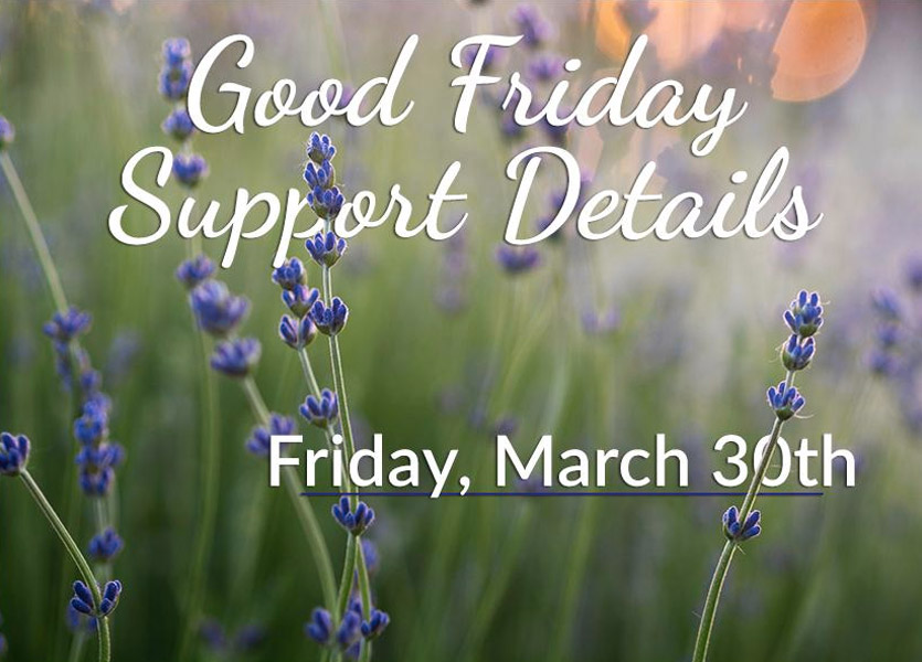 Good Friday March 30th Support Details
