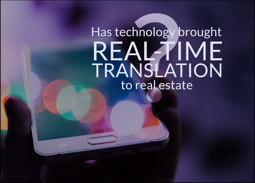 Has Technology Brought Real-Time Translation to Real Estate?