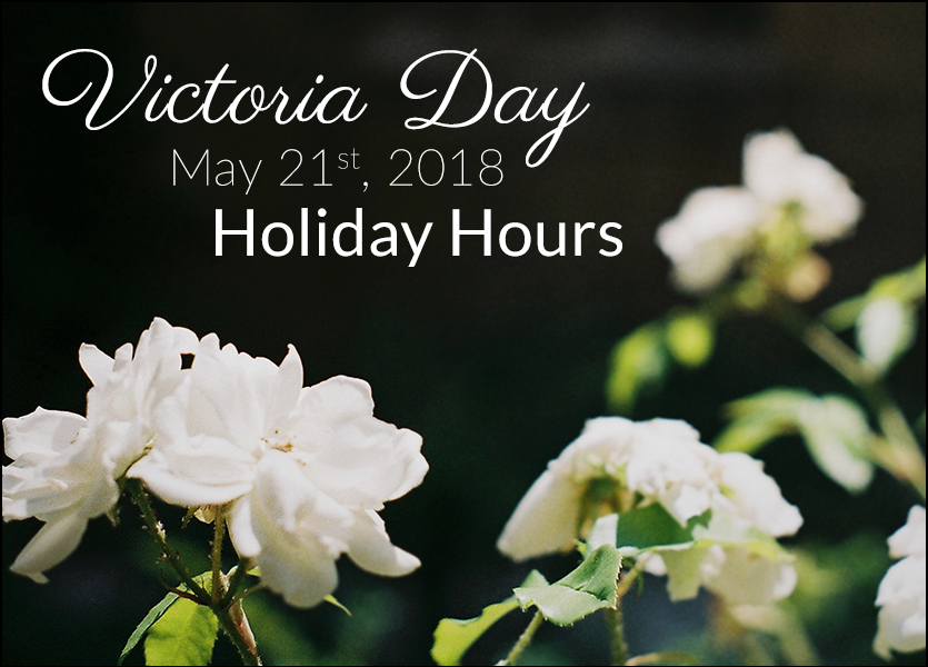 Victoria Day May 21st, 2018 Holiday Hours