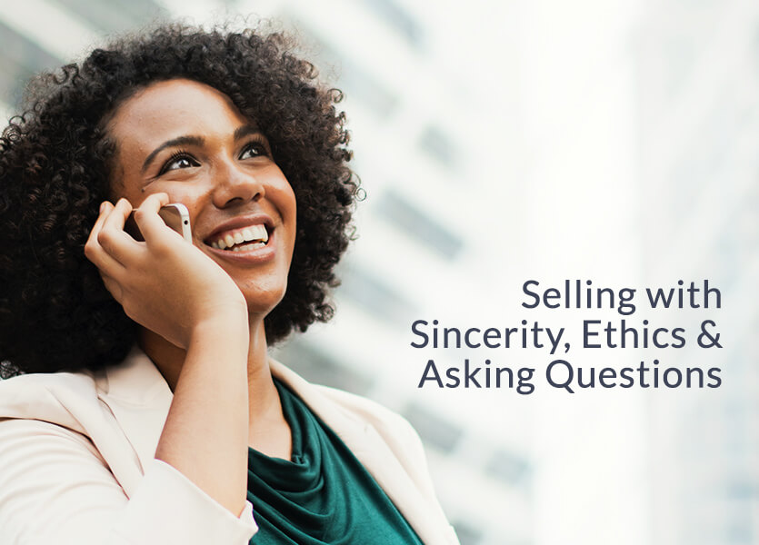 Selling with Sincerity, Ethics and Asking Questions