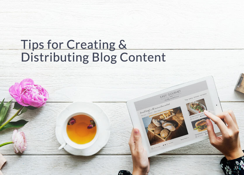 Tips for Creating and Distributing Blog Content