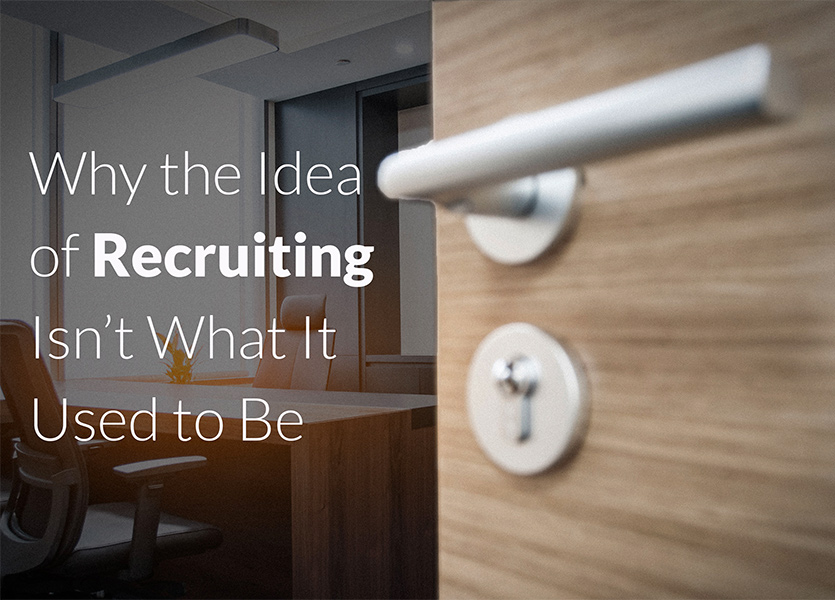 Why the Idea of Recruiting Isn't What It Used to Be