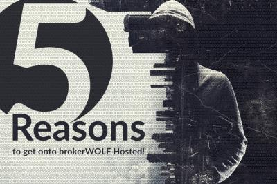 5 Reasons to get brokerWOLF Hosted!
