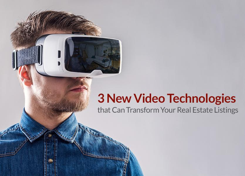 3 New Video Technologies that Can Transform Your Real Estate Listings