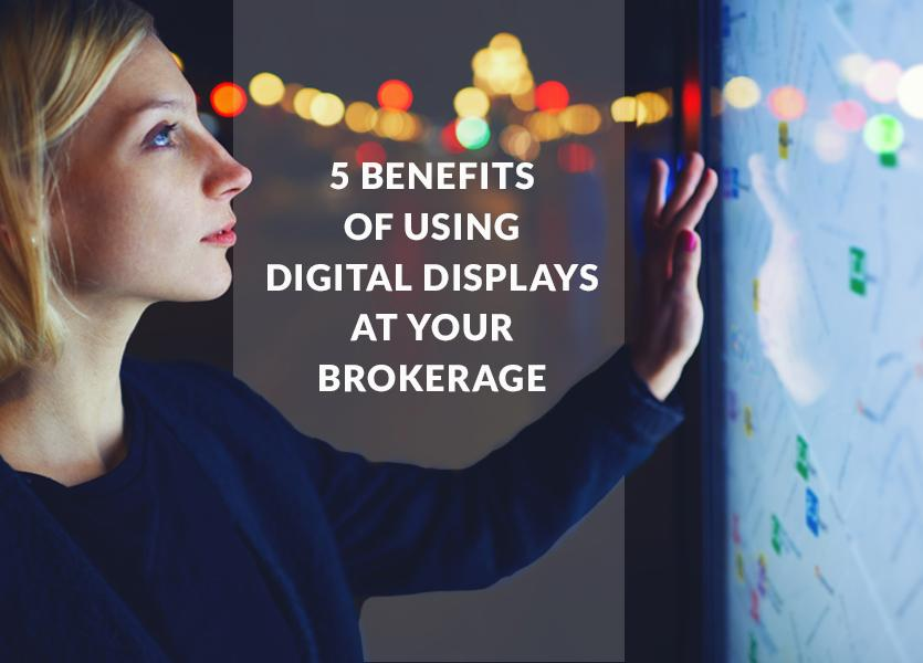 5 Benefits of Using Digital Displays at Your Brokerage