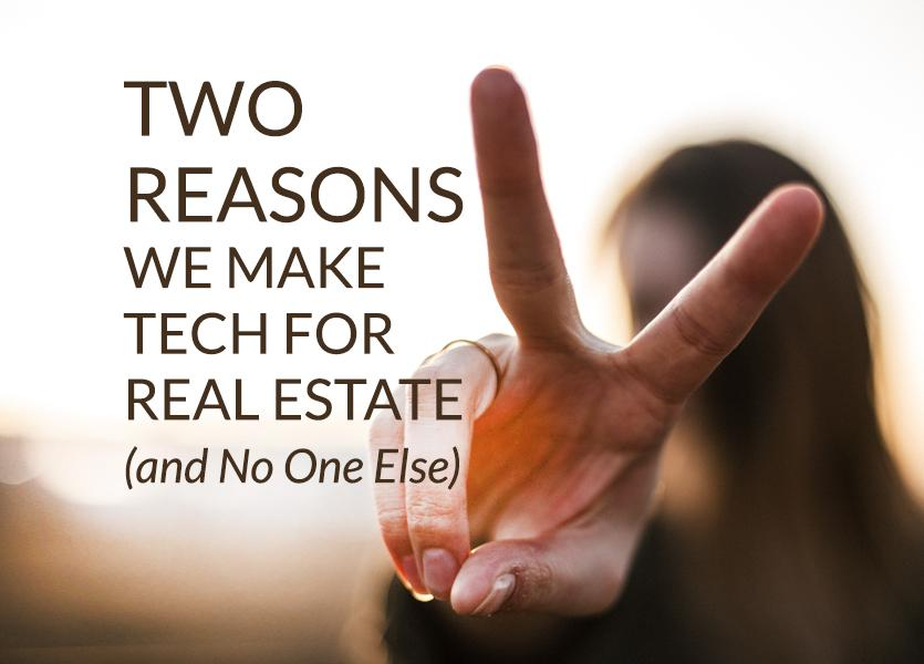 Two Reasons We Make Tech for Real Estate (and No One Else)