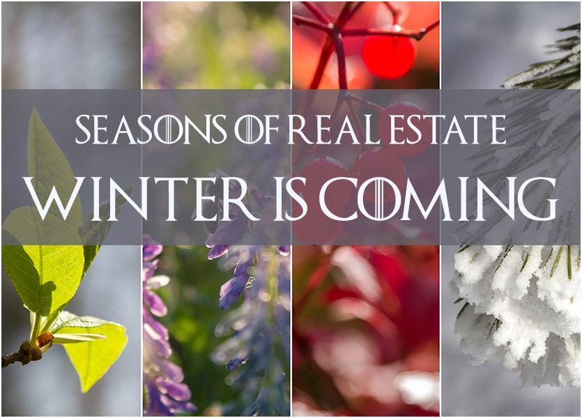 Seasons of Real Estate – Winter is Coming…