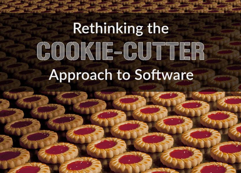Rethinking the Cookie-Cutter Approach to Software