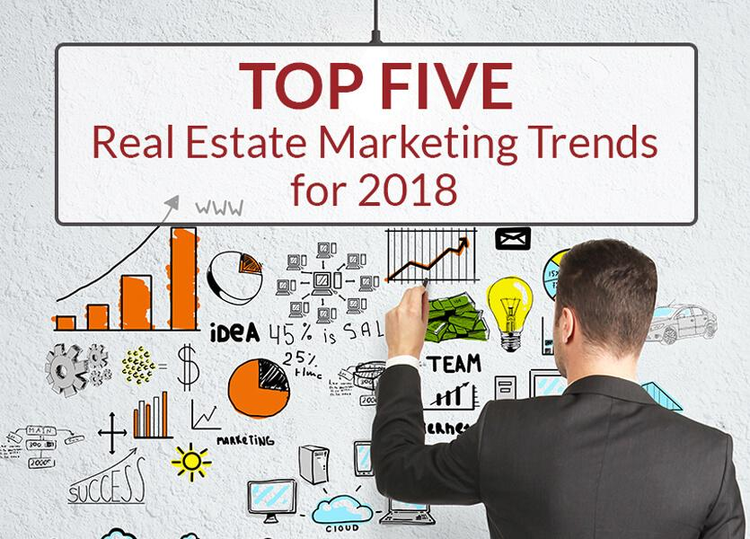 Top Five Real Estate Marketing Trends for 2018