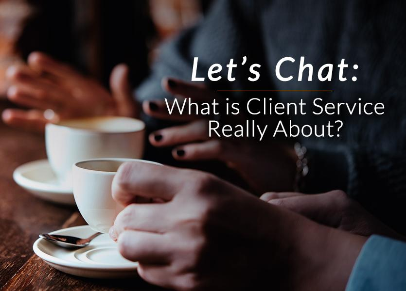 Let's Chat What Is Client Service Really About